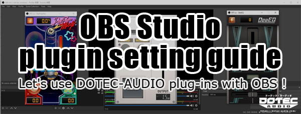 OBS Studio plugin setting guide Let's use DOTEC-AUDIO plug-ins with OBS